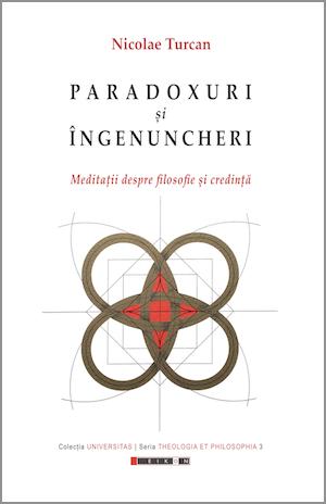 Paradoxuri și îngenuncheri. Meditații despre filosofie și credință